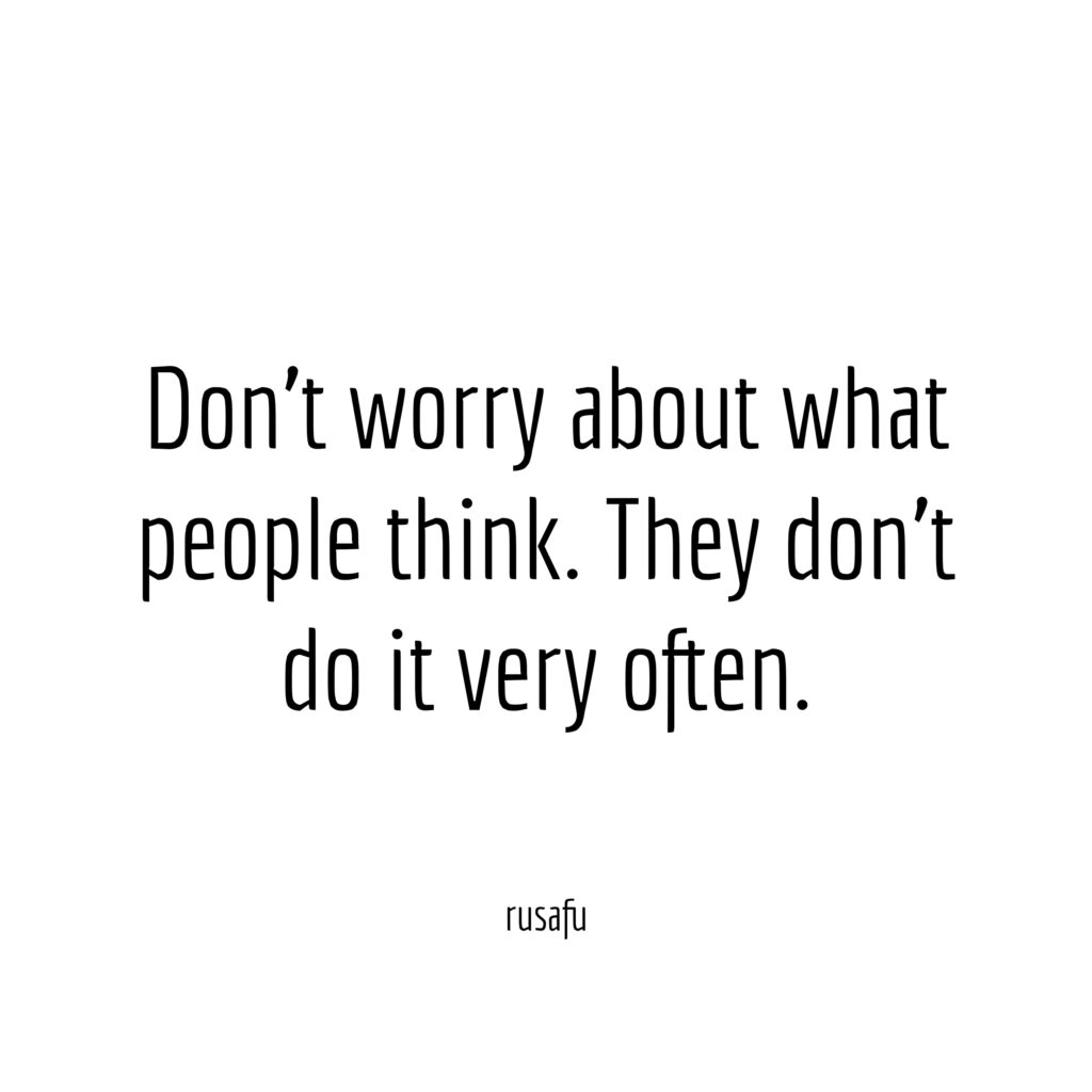 Don't worry about what people think. They don't do it very often.