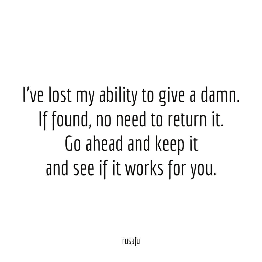 I've lost my ability to give a damn. If found, no need to return it. Go ahead and keep it and see if it works for you.