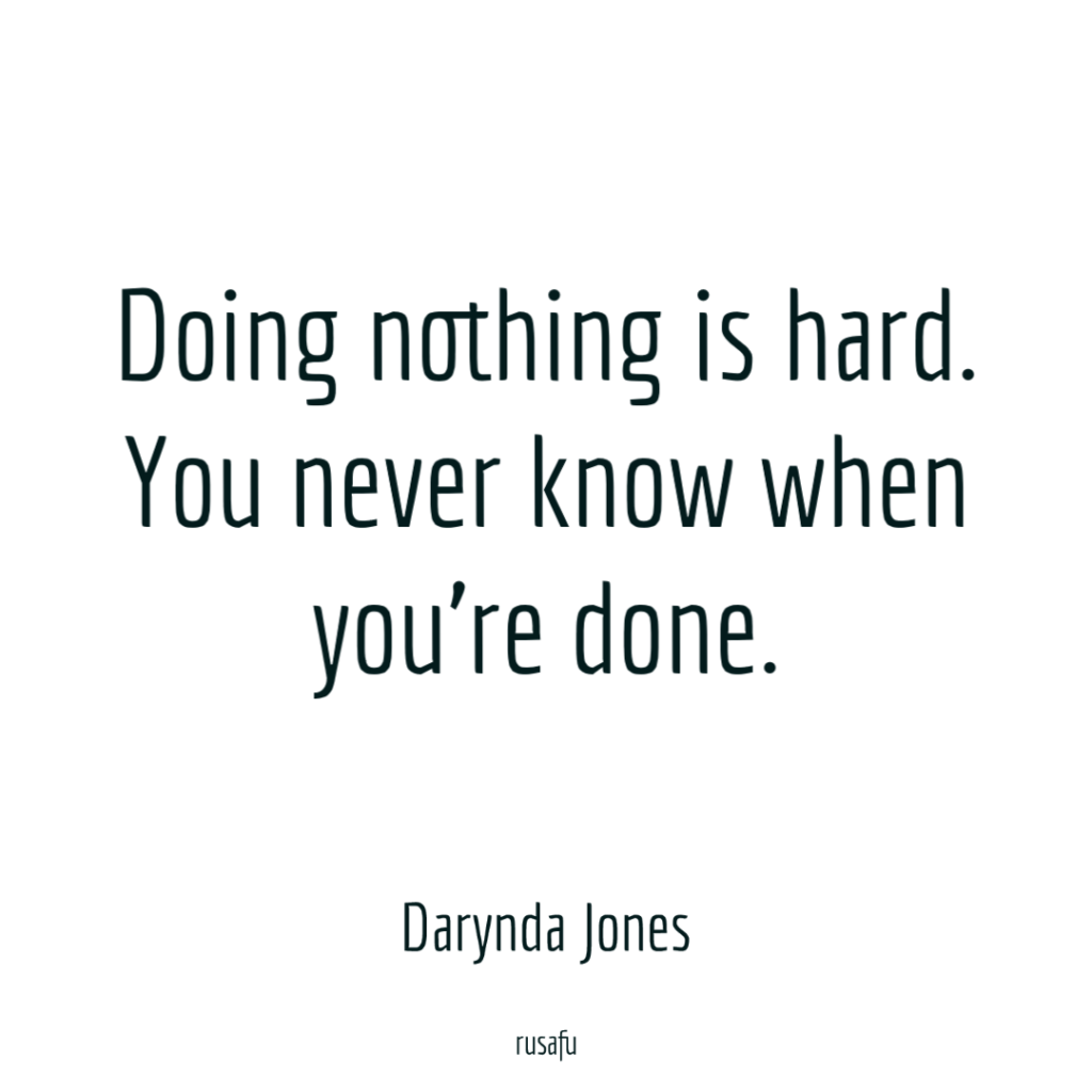 Doing nothing is hard. You never know when you're done. - Darynda Jones